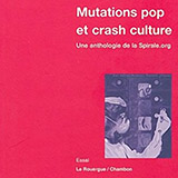 « MUTATIONS POP & CRASH CULTURE, UNE ANTHOLOGIE DE LA SPIRALE.ORG »