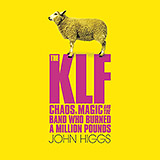 JOHN HIGGS « THE KLF: CHAOS, MAGIC & THE BAND WHO BURNED A MILLION POUNDS »